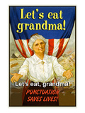 Let's Eat Grandma! Punctuation Saves Lives! Prints by Jason Pierce