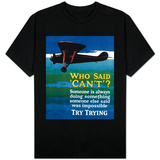 Who Said Can't - Try Trying - Airplane Flying Poster Shirts