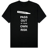 Pass Out at Your Own Risk T-shirts