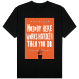 Nobody Works Harder Shirts