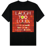 Laugh Too Loud T-Shirt