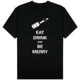 Eat, Drink and Be Merry T-Shirt