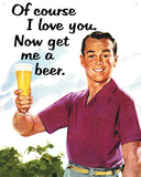 Of Course I Love YouGet Me a Beer Tin Sign