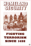 Homeland Security - Fighting Terrorism Since 1492 - Native Americans Pósters