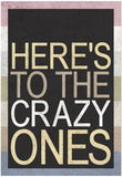 Here's To The Crazy Ones Posters