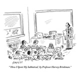 """ 'How I Spent My Sabbatical,' by Professor Harvey Brinkman."" - New Yorker Cartoon Premium Giclee Print by David Sipress"