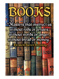 "Books - ""Masters that instruct us without rods or ferules, without words or anger, without bread or money."" Elizabeth Barrett Browning"
