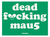 deadmau5 - dead fXcking mau5, Toronto Prints