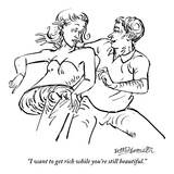 """I want to get rich while you're still beautiful."" - New Yorker Cartoon Premium Giclee Print by William Hamilton"