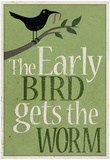 The Early Bird Gets the Worm Affiches