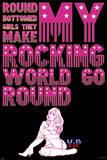 Round Bottomed Girls Make My Rocking World Go Round Prints