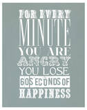 For Every Minute You Are Angry Prints