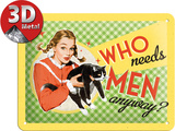 Who Needs Men Tin Sign