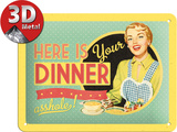 Here is Your Dinner Tin Sign