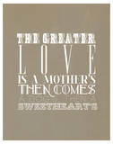 The Greater Love Is A Mothers Posters