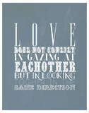 Love Does Not Consist In Gazing At Each Other Prints