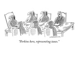 """Perkins here, representing taxes."" - New Yorker Cartoon Premium Giclee Print by Mick Stevens"