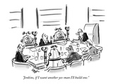 """""""Jenkins, if I want another yes-man I'll build one."""" - New Yorker Cartoon Premium Giclee Print by Lee Lorenz"""