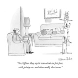 """Yes, Officer, they say he was about six feet four, with pointy ears and a…"" - New Yorker Cartoon Premium Giclee Print by Victoria Roberts"
