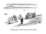 """Yeah, yeah—and I invented the ticket."" - New Yorker Cartoon Premium Giclee Print by Frank Cotham"