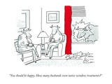 """You should be happy. How many husbands even notice window treatments?"" - New Yorker Cartoon Premium Giclee Print by Leo Cullum"