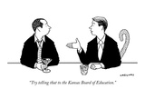"""Try telling that to the Kansas Board of Education."" - New Yorker Cartoon Premium Giclee Print by Alex Gregory"