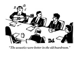 """The acoustics were better in the old boardroom."" - New Yorker Cartoon Premium Giclee Print by Drew Dernavich"