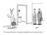 """It's not just Henderson. Corporate laid off the entire bunny division."" - New Yorker Cartoon Premium Giclee Print by Tom Cheney"