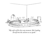 """My wife will be here any moment. She's loading herself into the cannon as…"" - New Yorker Cartoon Premium Giclee Print by Mick Stevens"