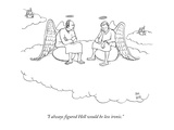 """I always figured Hell would be less ironic."" - New Yorker Cartoon Premium Giclee Print by Paul Noth"