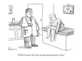 """Until I recover, let's just assume your prostate is fine."" - New Yorker Cartoon Premium Giclee Print by Zachary Kanin"