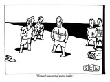 """We need some sort of useless leader."" - New Yorker Cartoon Premium Giclee Print by Bruce Eric Kaplan"