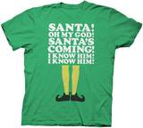 Elf - Santa Oh My God, I know Him T-Shirts