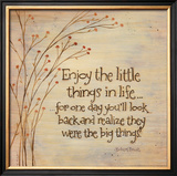 Enjoy The Little Things Prints by Karen Tribett