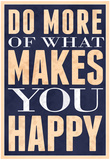 Do More of What Makes You Happy Plakát