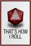 That&#39;s How I Roll - 20 Sided Die Prints