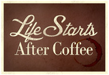 Life Starts After Coffee Posters