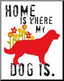 Home Is Where My Dog Is Umocowany wydruk autor Ginger Oliphant