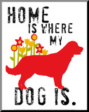 Home Is Where My Dog Is Aufgezogener Druck von Ginger Oliphant