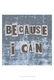 Because I Can Posters by Andrea James