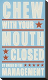 Chew with your Mouth Closed Stretched Canvas Print by John Golden