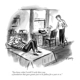 """You know what I wish I wish there was a foundation that gave grants just…"" - New Yorker Cartoon Premium Giclee Print by Barney Tobey"