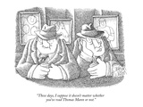 """These days, I suppose it doesn't matter whether you've read Thomas Mann o…"" - New Yorker Cartoon Premium Giclee Print by Gahan Wilson"