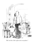 """She's not here. She's at fine stores everywhere."" - New Yorker Cartoon Premium Giclee Print by Robert Weber"