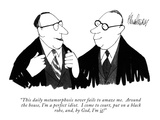 """This daily metamorphosis never fails to amaze me.  Around the house, I'm …"" - New Yorker Cartoon Premium Giclee Print by J.B. Handelsman"