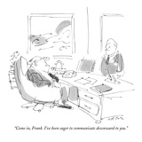 """""""Come in, Frank. I've been eager to communicate downward to you."""" - New Yorker Cartoon Premium Giclee Print by Dean Vietor"""