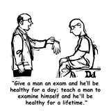 """Give a man an exam and he'll be healthy for a day; teach a man to examine…"" - Cartoon Regular Giclee Print by Drew Dernavich"