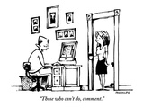 """Those who can't do, comment.' - New Yorker Cartoon Premium Giclee Print by Corey Pandolph"