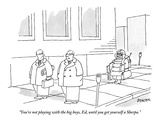 """You're not playing with the big boys, Ed, until you get yourself a Sherpa."" - New Yorker Cartoon Premium Giclee Print by Jack Ziegler"