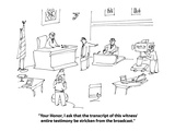 """Your Honor, I ask that the transcript of this witness' entire testimony b…"" - Cartoon Regular Giclee Print by Michael Maslin"